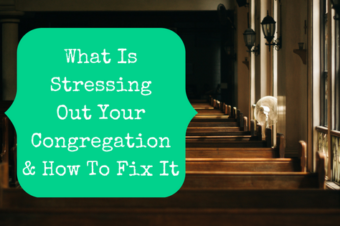 What Is Stressing Out Your Congregation & How To Fix It