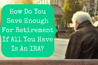 How Do You Save Enough For Retirement If All You Have Is An IRA?