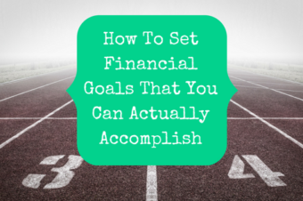 How To Set Financial Goals That You Can Actually Accomplish