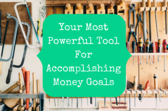 The Most Powerful Tool In Accomplishing Your Money Goals