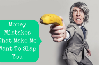 Money Mistakes That Make Me Want To Slap You