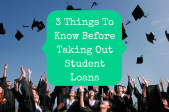 3 Things You Need To Know Before Taking Out Student Loans