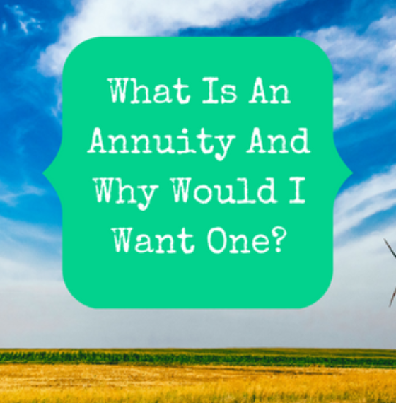 What Is An Annuity And Why Would I Want One?