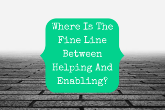 Where Is The Fine Line Between Helping And Enabling?