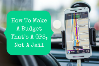 How To Make A Budget That's A GPS, Not A Jail