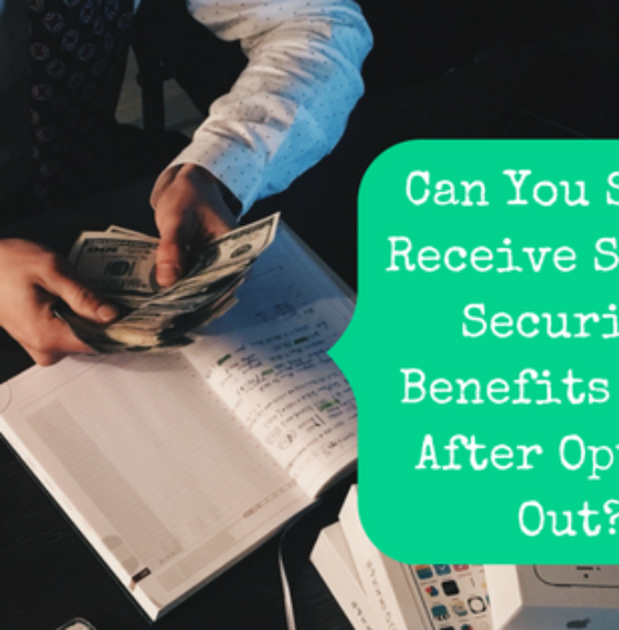 Can You Still Receive Social Security Benefits Even After Opting Out?