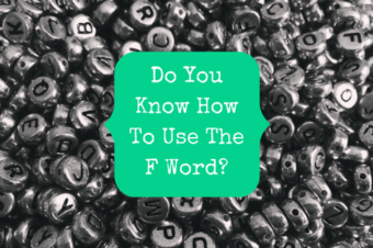 Do You Know How To Use The F Word?