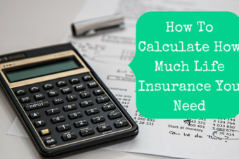 How To Calculate How Much Life Insurance You Need