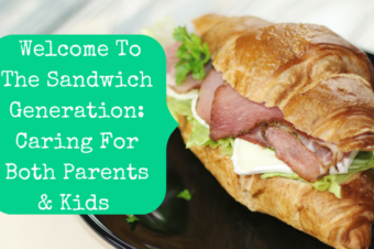 Taking Care Of Your Kids & Parents At The Same Time: Welcome To The Sandwich Generation