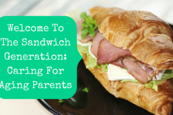 Welcome To The Sandwich Generation: Caring For Aging Parents