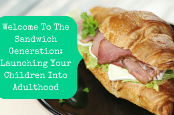Welcome To The Sandwich Generation: Launching Your Children Into Adulthood