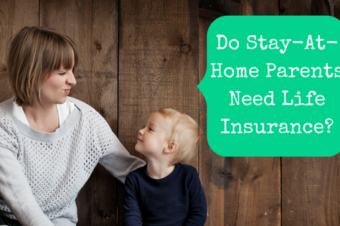 Do Stay-At-Home Parents Need Life Insurance?