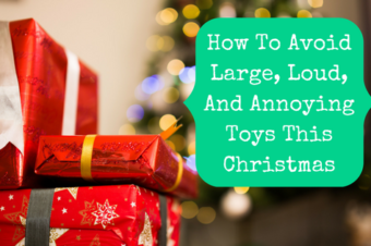 How To Avoid Large, Loud, And Annoying Toys This Christmas
