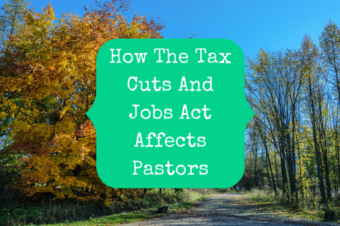 How The Tax Reform Bill (Tax Cuts And Jobs Act) Affects Pastors