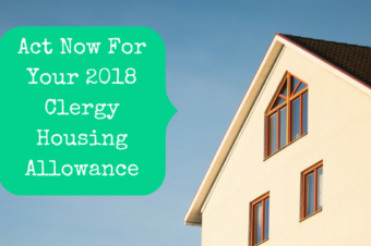 Act Now For Your 2018 Clergy Housing Allowance