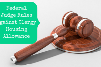 Is The Clergy Housing Allowance Really Unconstitutional? What One Federal Judge's Ruling Could Mean For You
