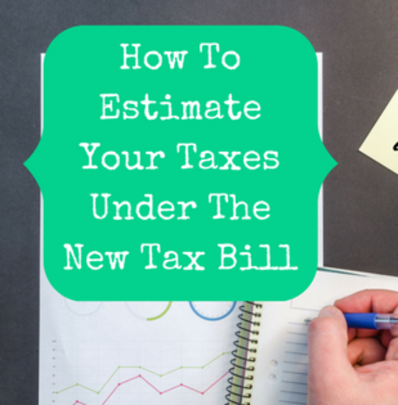 How To Estimate Your Taxes Under The New Tax Bill