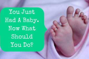 You Just Had A Baby. Now What?
