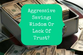 Aggressive Saving: Wisdom Or Lack Of Faith?