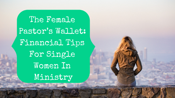 Picture of woman overlooking city with blog post title: The Female Pastor's Wallet: Financial Tips For Single Women In Ministry