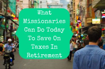 What Missionaries Can Do Today To Save On Taxes In Retirement