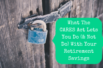 What The CARES Act Lets You Do (& Not Do) With Your Retirement Savings